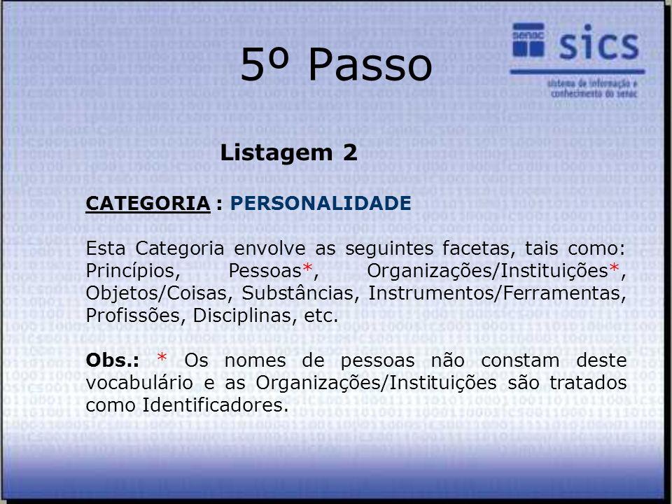 5º Passo Listagem 2 CATEGORIA : PERSONALIDADE Esta Categoria envolve as seguintes facetas, tais como: Princípios, Pessoas*, Organizações/Instituições*