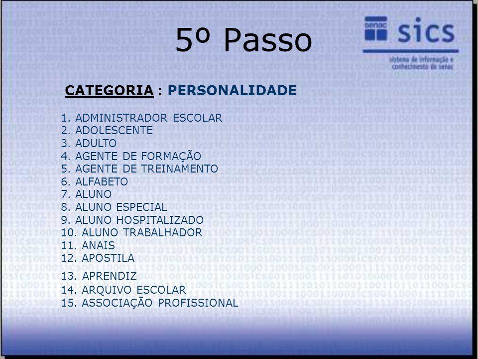 5º Passo 1. ADMINISTRADOR ESCOLAR 2. ADOLESCENTE 3. ADULTO 4. AGENTE DE FORMAÇÃO 5. AGENTE DE TREINAMENTO 6. ALFABETO 7. ALUNO 8. ALUNO ESPECIAL 9. AL