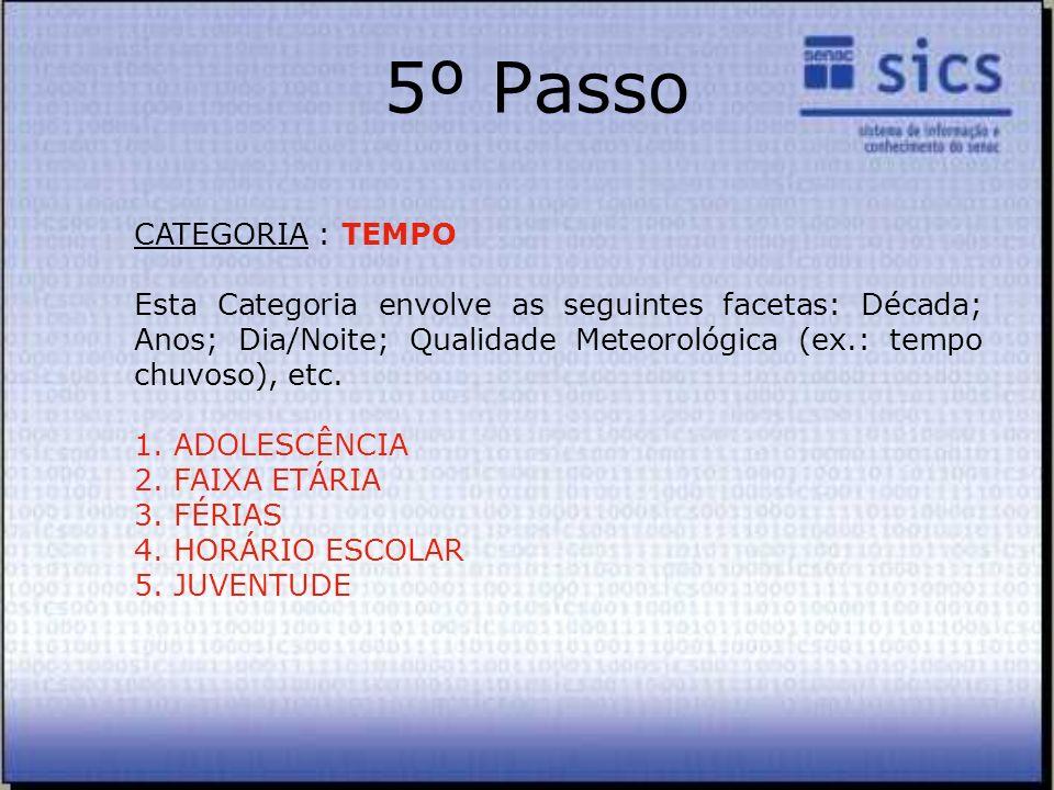 5º Passo CATEGORIA : TEMPO Esta Categoria envolve as seguintes facetas: Década; Anos; Dia/Noite; Qualidade Meteorológica (ex.: tempo chuvoso), etc. 1.