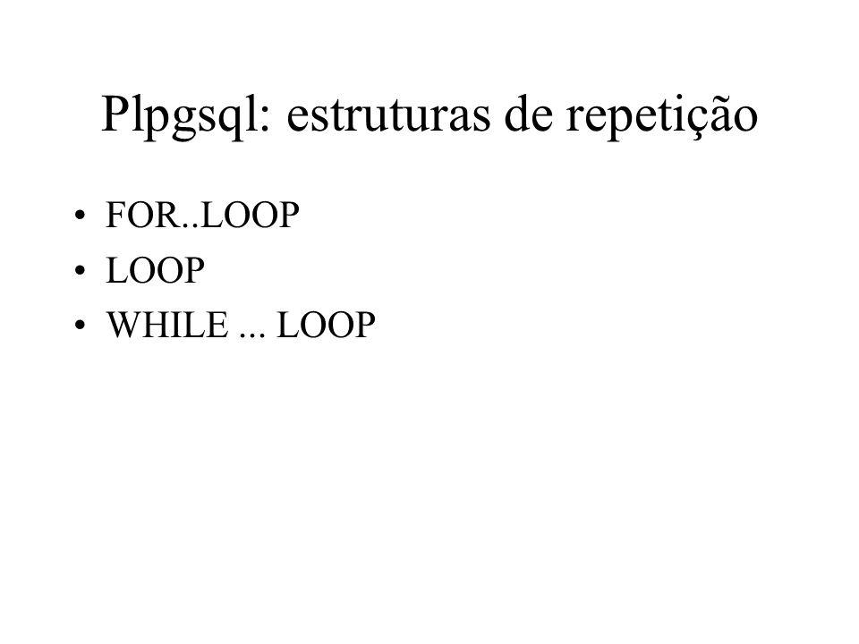 Plpgsql: estruturas de repetição FOR..LOOP LOOP WHILE... LOOP
