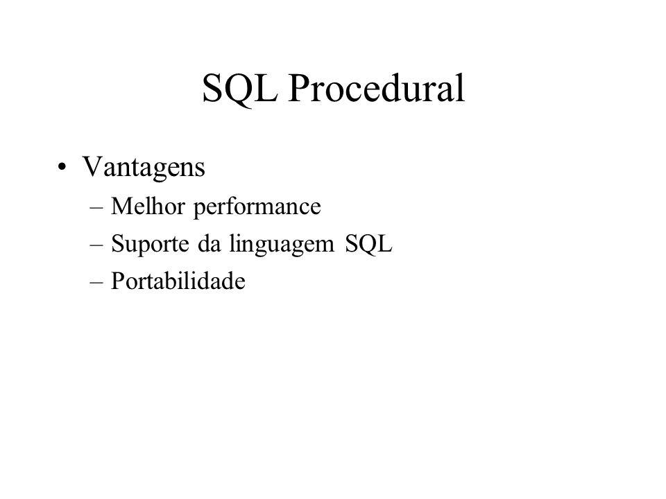 SQL Procedural Suporte a módulos de linguagem Cursores Estrutura de Seleção Estrutura de Loop Combinação com SQL declarativo Combinação com transações Tratamento de exceções Suporte a escopo de variáveis Suporte aos tipos primitivos, complexos e domínios ( definidos pelo usuário)