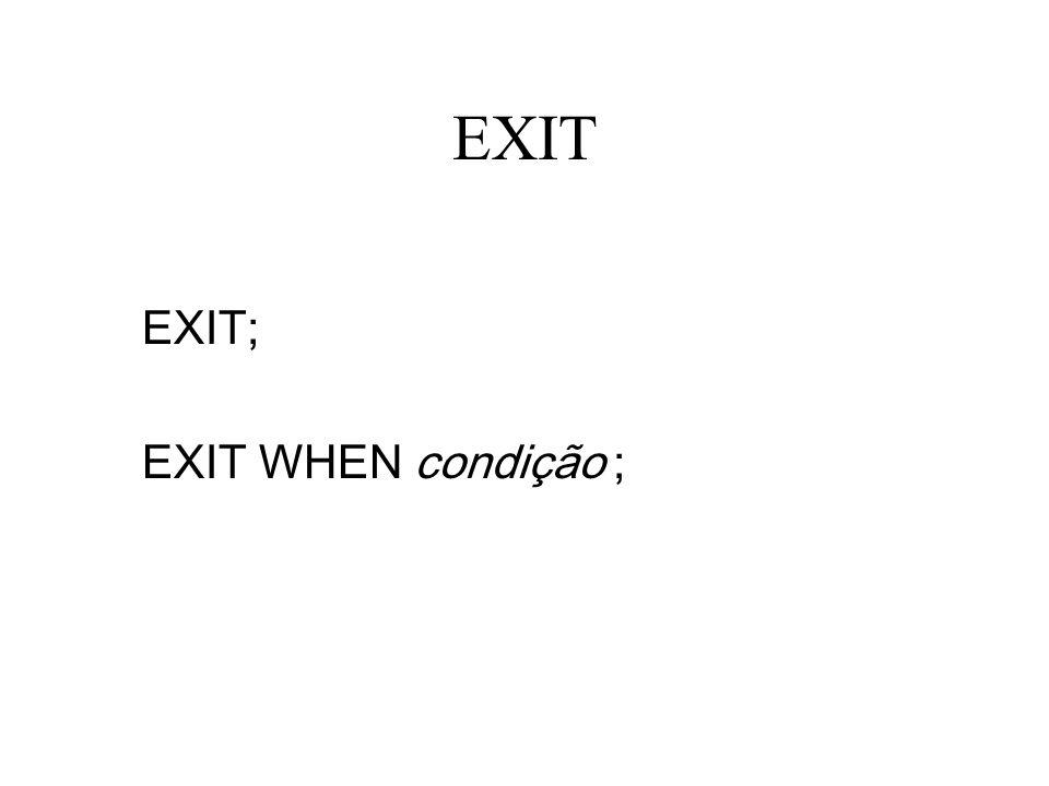 EXIT EXIT; EXIT WHEN condição ;