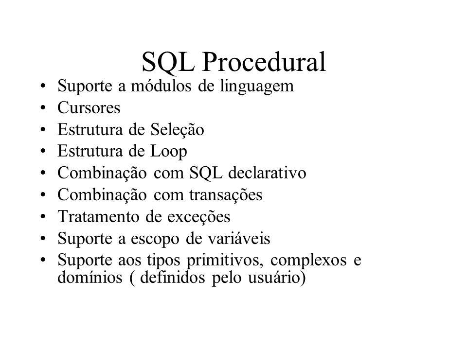 SQL Procedural Suporte a módulos de linguagem Cursores Estrutura de Seleção Estrutura de Loop Combinação com SQL declarativo Combinação com transações