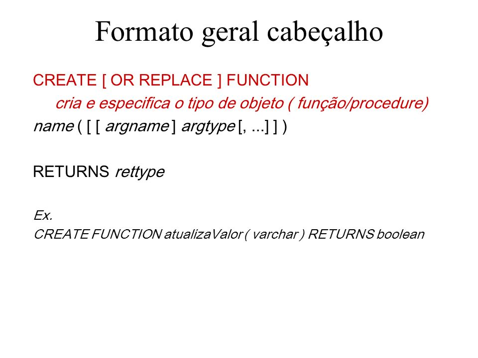 FOR..LOOP e RECORD create or replace function exibeLinhaAluno () returns boolean as $$ declare linha record ; begin FOR linha IN select * from aluno order by num_matricula LOOP RAISE NOTICE % , linha.nome ; END LOOP; return FOUND; end; $$ LANGUAGE plpgsql; Chamada : select exibeLinhaAluno();