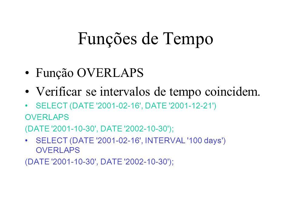 Função OVERLAPS Verificar se intervalos de tempo coincidem.
