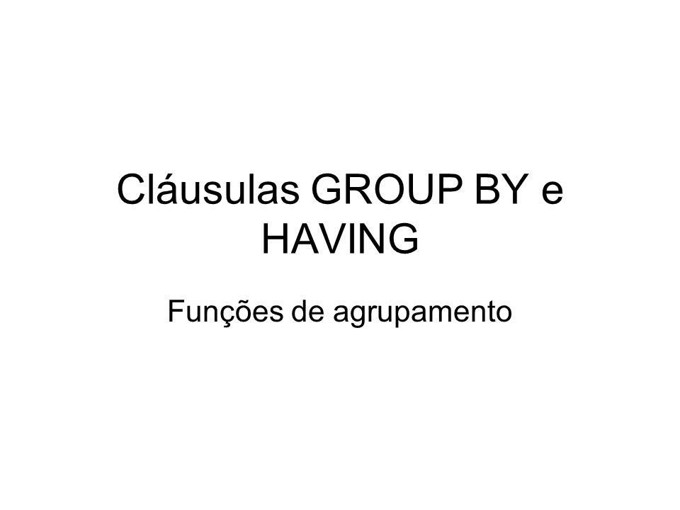 Cláusulas GROUP BY e HAVING Funções de agrupamento