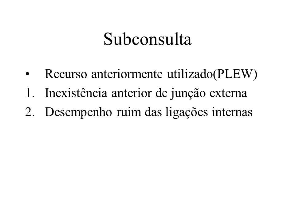 Subconsulta Recurso anteriormente utilizado(PLEW) 1.Inexistência anterior de junção externa 2.Desempenho ruim das ligações internas