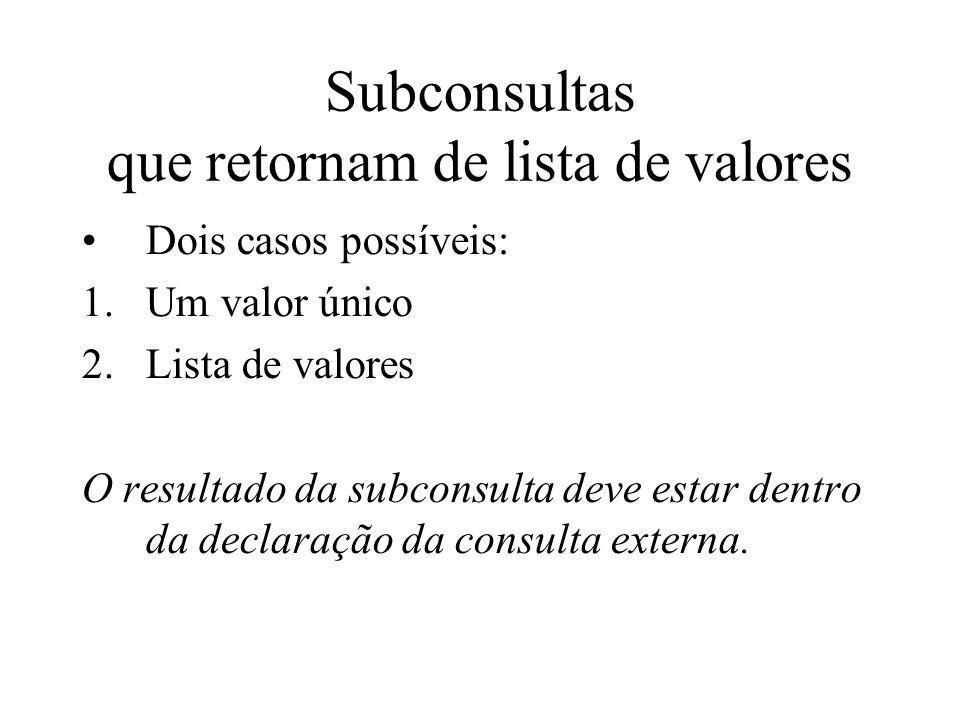 Subconsultas que retornam de lista de valores Dois casos possíveis: 1.Um valor único 2.Lista de valores O resultado da subconsulta deve estar dentro d