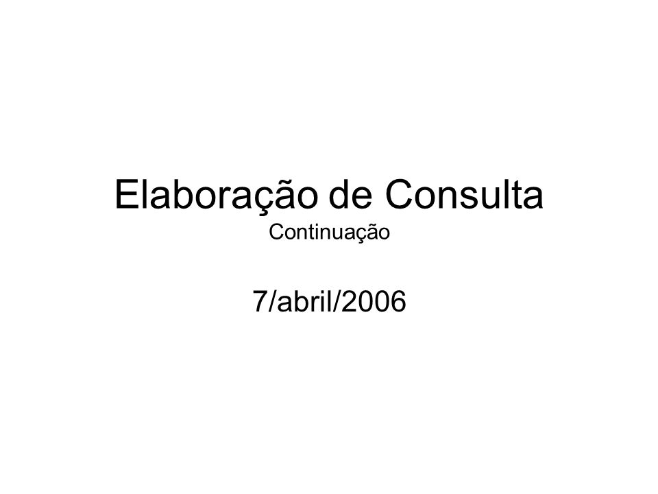 Elaboração de Consulta Continuação 7/abril/2006