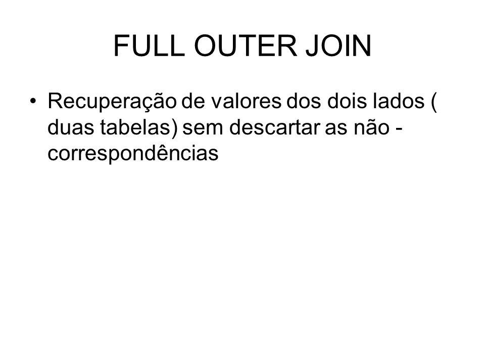 FULL OUTER JOIN Recuperação de valores dos dois lados ( duas tabelas) sem descartar as não - correspondências