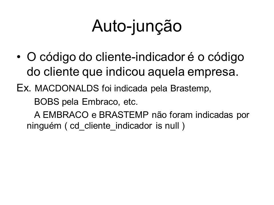 Auto-junção O usuário solicitou um relatório de nome dos clientes e de seus respectivos indicadores Cd_cliente, nm_cliente, cd_cliente_indicador 1, Brastemp, null, 2, Embraco, null 3, Mcdonalds, 1 4, Bobs, 2 5, Grendelli, 3 6, Jo Calcados, 4