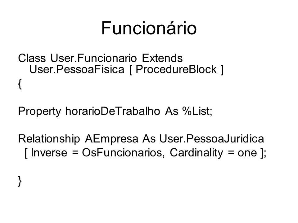 Funcionário Class User.Funcionario Extends User.PessoaFisica [ ProcedureBlock ] { Property horarioDeTrabalho As %List; Relationship AEmpresa As User.P