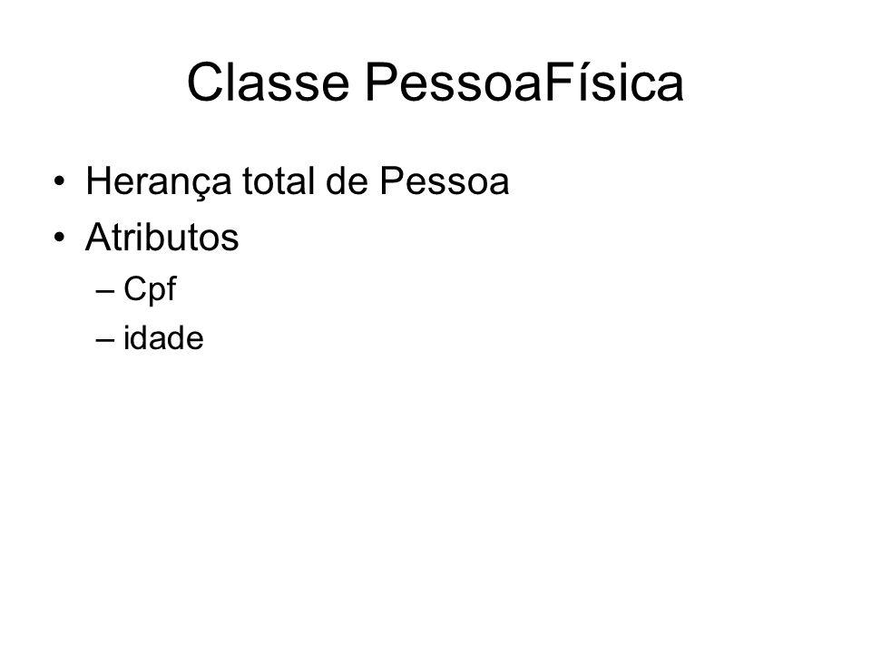 Classe PessoaFísica Class User.PessoaFisica Extends Pessoa [ ProcedureBlock ] { Property cpf As %String [Required]; Property idade As %Integer; method getCPF() as %String { Write CPF: ,..cpf }