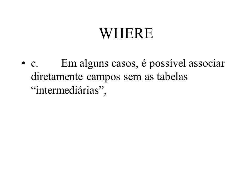 WHERE c. Em alguns casos, é possível associar diretamente campos sem as tabelas intermediárias,