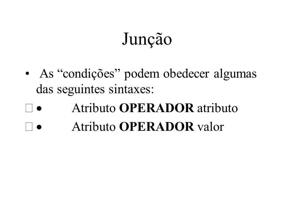 Junção As condições podem obedecer algumas das seguintes sintaxes: Atributo OPERADOR atributo Atributo OPERADOR valor