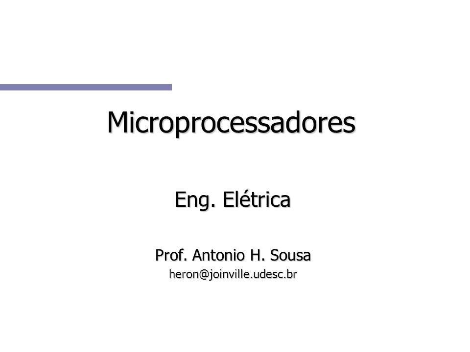 Microprocessadores Eng. Elétrica Prof. Antonio H. Sousa heron@joinville.udesc.br