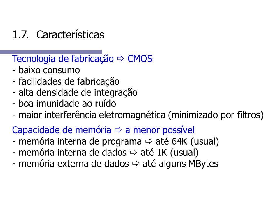 1.7. Características Tecnologia de fabricação CMOS - baixo consumo - facilidades de fabricação - alta densidade de integração - boa imunidade ao ruído