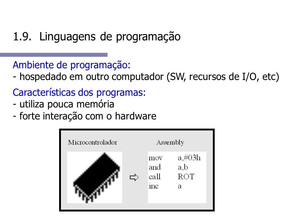 1.9. Linguagens de programação Ambiente de programação: - hospedado em outro computador (SW, recursos de I/O, etc) Características dos programas: - ut