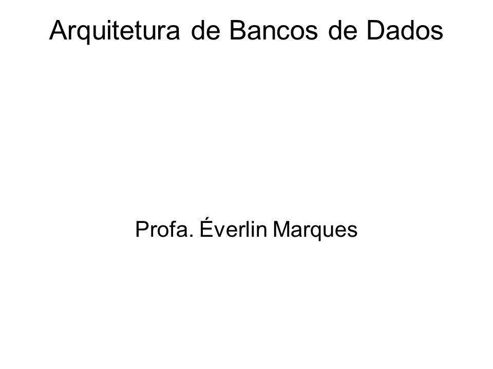 Arquitetura de Bancos de Dados Profa. Éverlin Marques