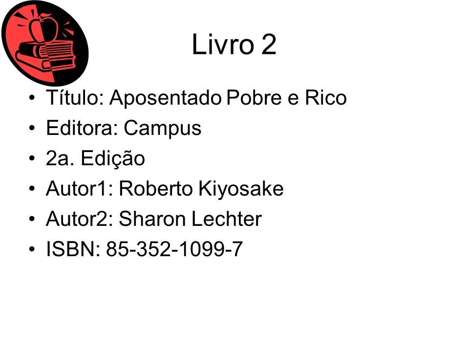 Livro 2 Título: Aposentado Pobre e Rico Editora: Campus 2a.