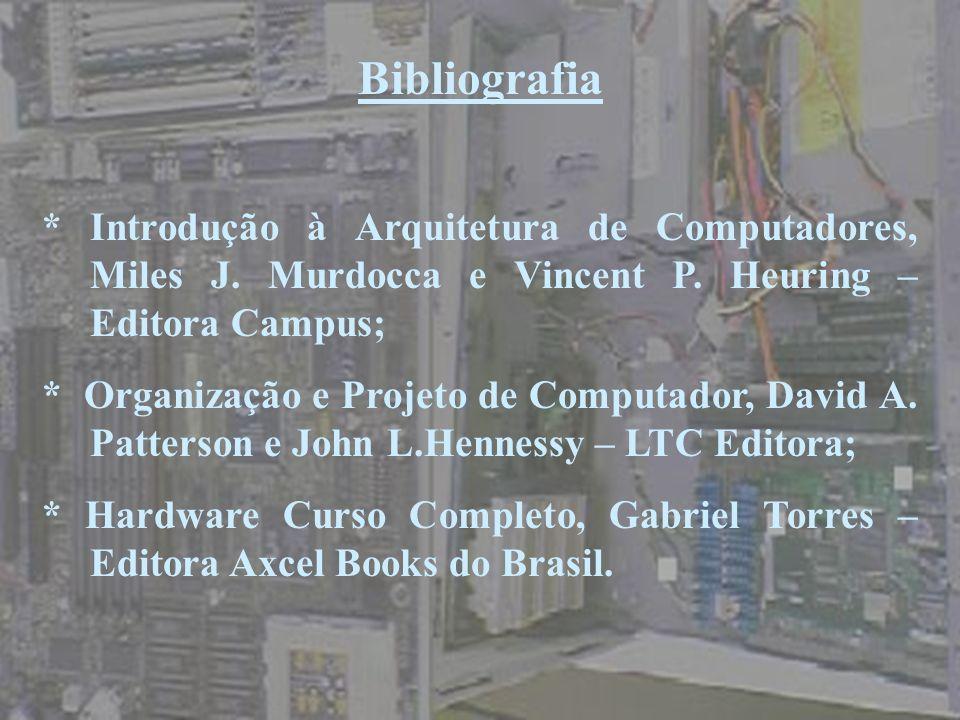 Bibliografia * Introdução à Arquitetura de Computadores, Miles J. Murdocca e Vincent P. Heuring – Editora Campus; * Organização e Projeto de Computado