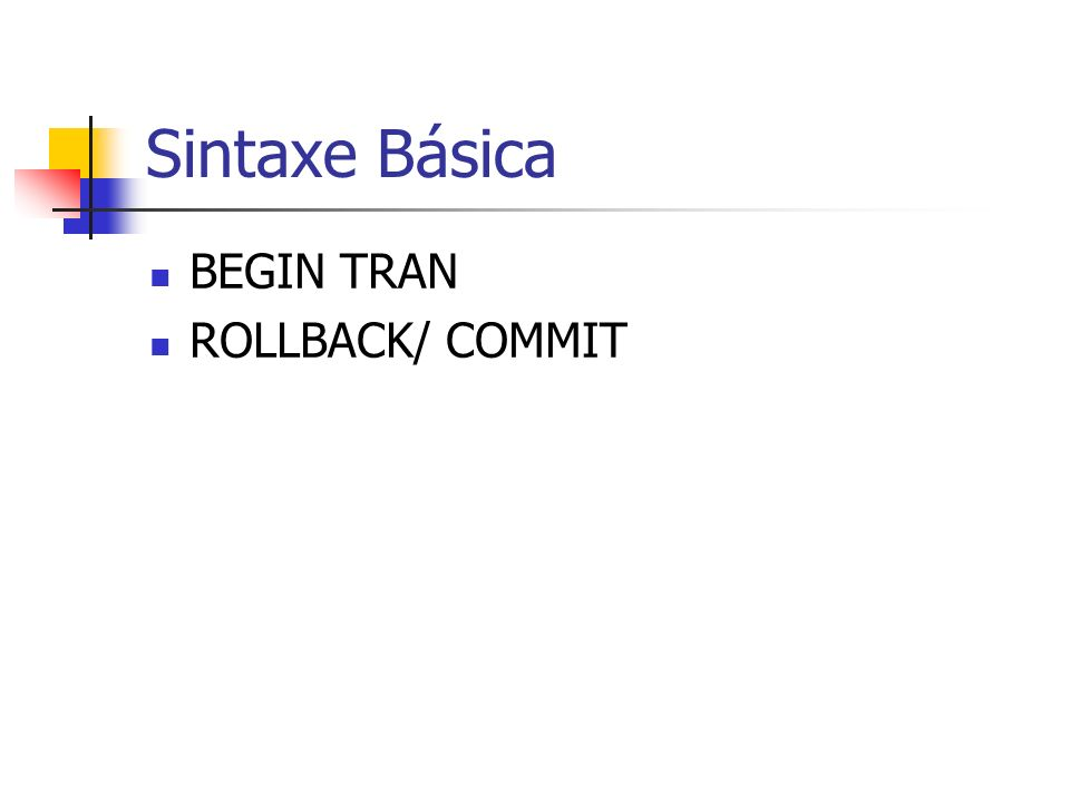 Sintaxe Básica BEGIN TRAN ROLLBACK/ COMMIT