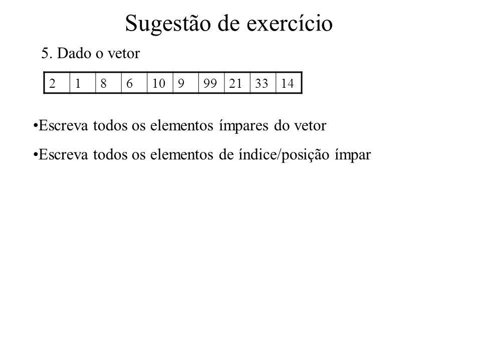 Sugestão de exercício 5. Dado o vetor 218610999213314 Escreva todos os elementos ímpares do vetor Escreva todos os elementos de índice/posição ímpar