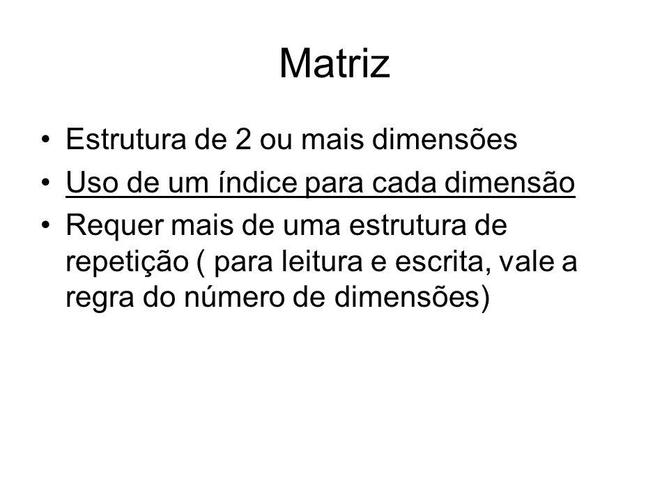 Matriz Estrutura de 2 ou mais dimensões Uso de um índice para cada dimensão Requer mais de uma estrutura de repetição ( para leitura e escrita, vale a