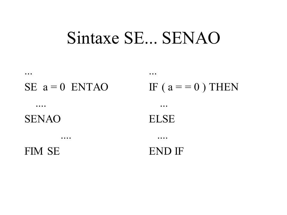 Sintaxe SE...SENAO... SE a = 0 ENTAO.... SENAO....