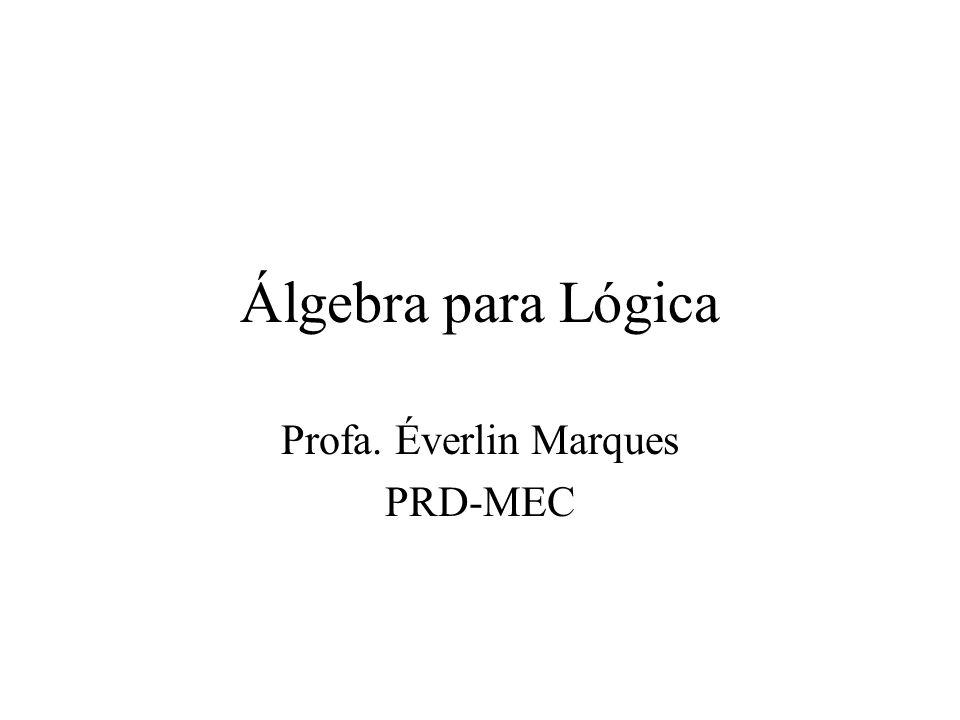 Álgebra para Lógica Profa. Éverlin Marques PRD-MEC