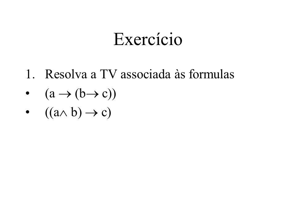 Exercício 1.Resolva a TV associada às formulas (a (b c)) ((a b) c)