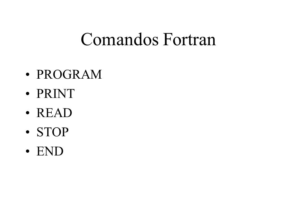 Comandos Fortran PROGRAM PRINT READ STOP END