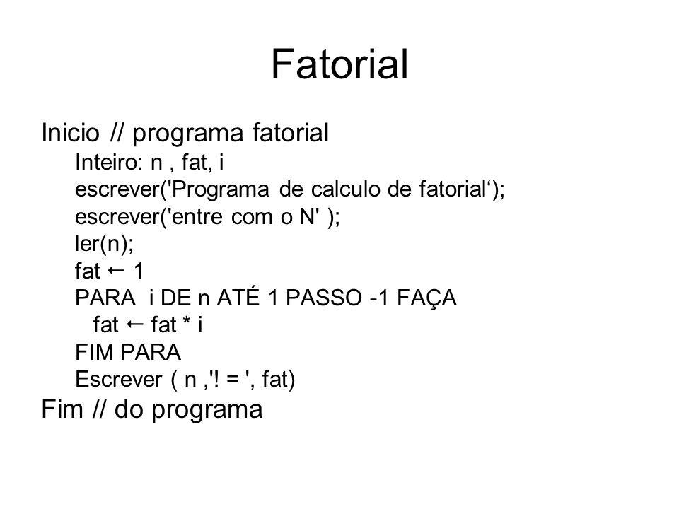 Fatorial Inicio // programa fatorial Inteiro: n, fat, i escrever('Programa de calculo de fatorial); escrever('entre com o N' ); ler(n); fat 1 PARA i D