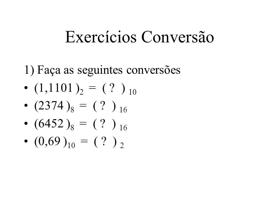 Exercícios Conversão 1) Faça as seguintes conversões (1,1101 ) 2 = ( .