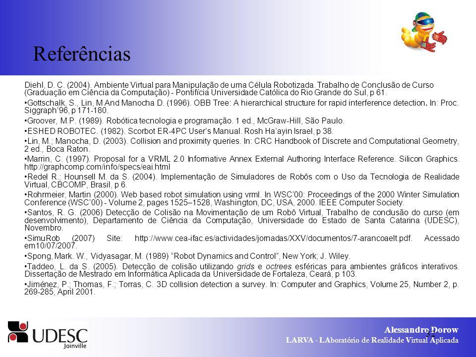 Alessandro Dorow LARVA - LAboratório de Realidade Virtual Aplicada 32 Referências Diehl, D. C. (2004). Ambiente Virtual para Manipulação de uma Célula
