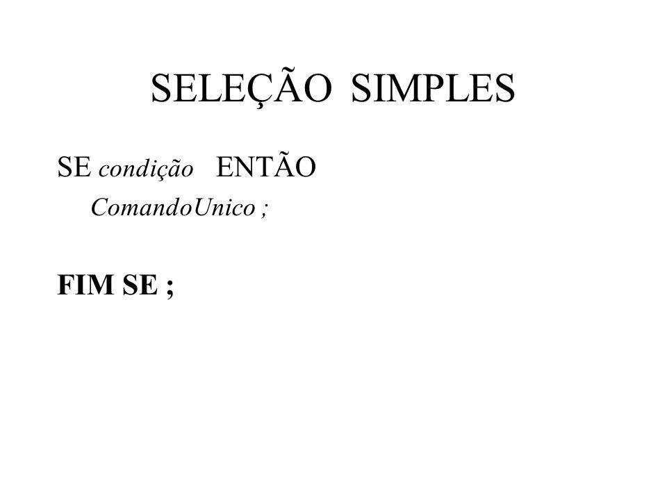 SELEÇÃOSIMPLES SE condição ENTÃO ComandoUnico ; FIM SE ;