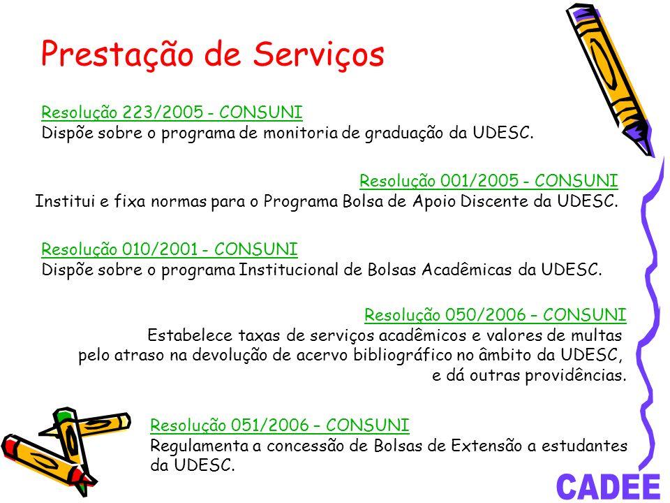 Prestação de Serviços Resolução 223/2005 - CONSUNI Dispõe sobre o programa de monitoria de graduação da UDESC.