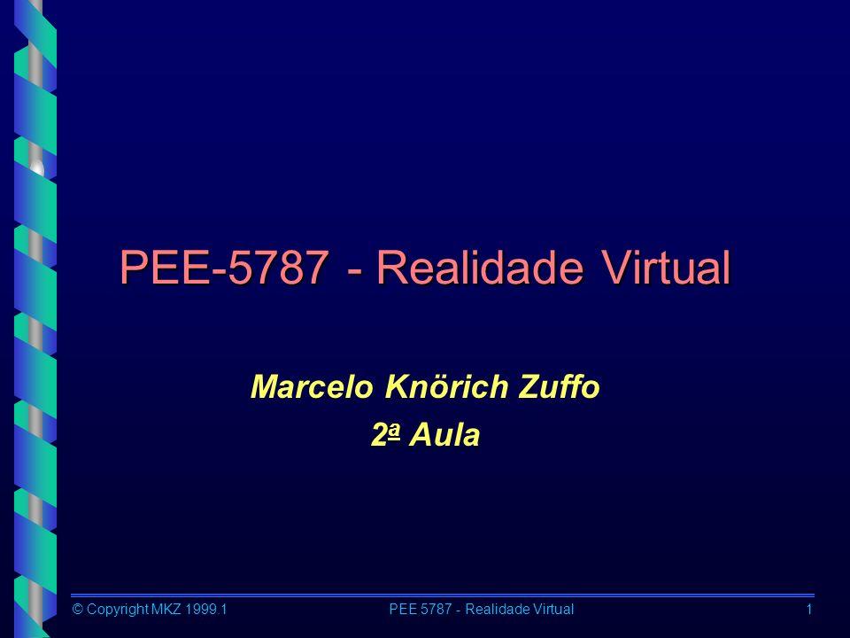 © Copyright MKZ 1999.1PEE 5787 - Realidade Virtual32 Dispositivos Gráficos PCs com placas gráficas Estações de trabalho mono-processadoras Estações de trabalho multiprocessadoras Estações Gráficas com múltiplas placas gráficas Estações Gráficas conectadas a supercomputadores