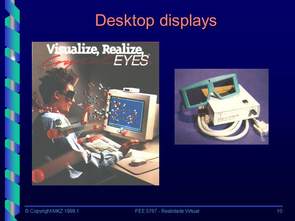 © Copyright MKZ 1999.1PEE 5787 - Realidade Virtual10 Desktop displays