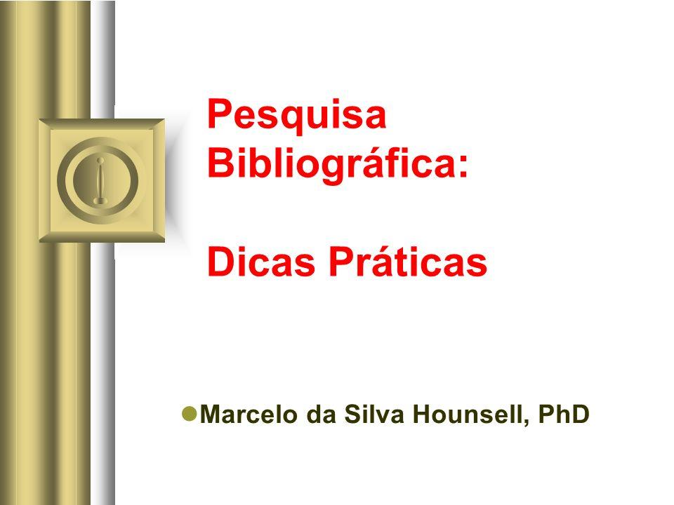 Pesquisa Bibliográfica: Dicas Práticas Marcelo da Silva Hounsell, PhD