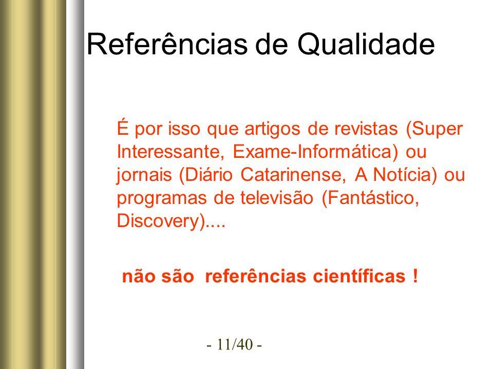 - 11/40 - Referências de Qualidade É por isso que artigos de revistas (Super Interessante, Exame-Informática) ou jornais (Diário Catarinense, A Notícia) ou programas de televisão (Fantástico, Discovery)....