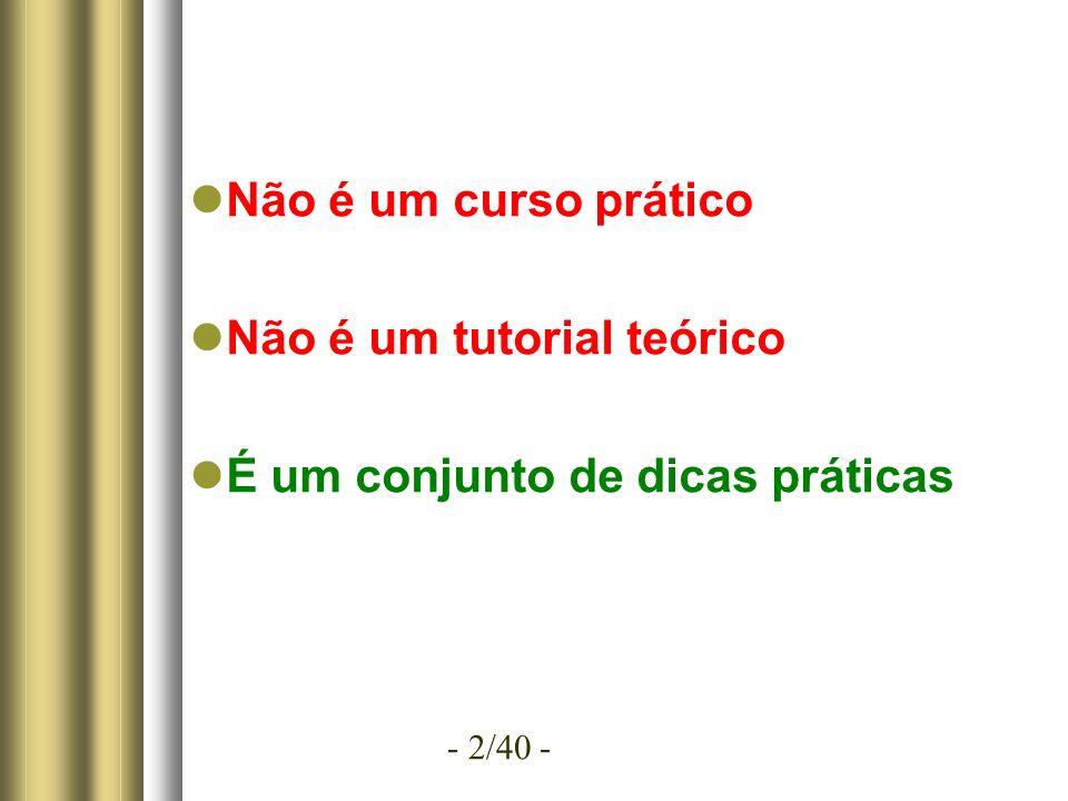 - 2/40 - Não é um curso prático Não é um tutorial teórico É um conjunto de dicas práticas