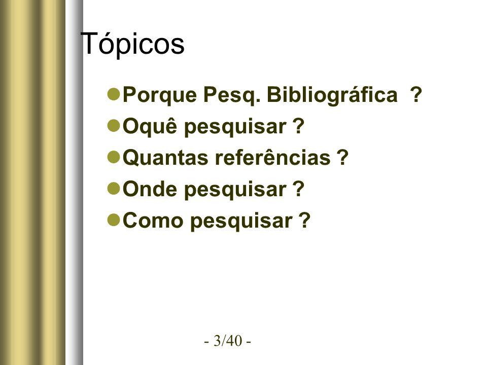 - 3/40 - Tópicos Porque Pesq.Bibliográfica . Oquê pesquisar .