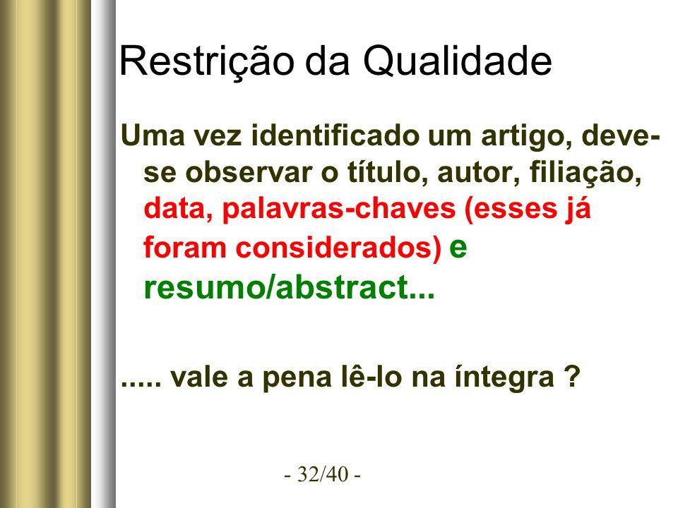 - 32/40 - Restrição da Qualidade Uma vez identificado um artigo, deve- se observar o título, autor, filiação, data, palavras-chaves (esses já foram considerados) e resumo/abstract........
