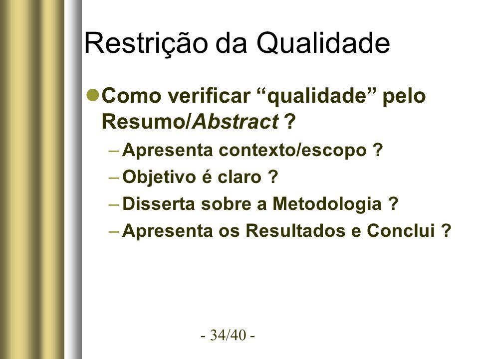 - 34/40 - Restrição da Qualidade Como verificar qualidade pelo Resumo/Abstract .