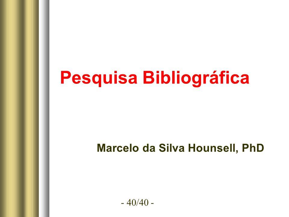 - 40/40 - Pesquisa Bibliográfica Marcelo da Silva Hounsell, PhD