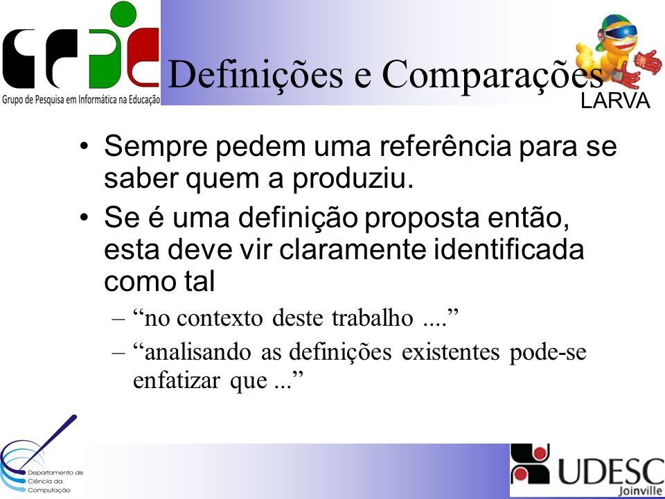 LARVA Definições e Comparações Sempre pedem uma referência para se saber quem a produziu.