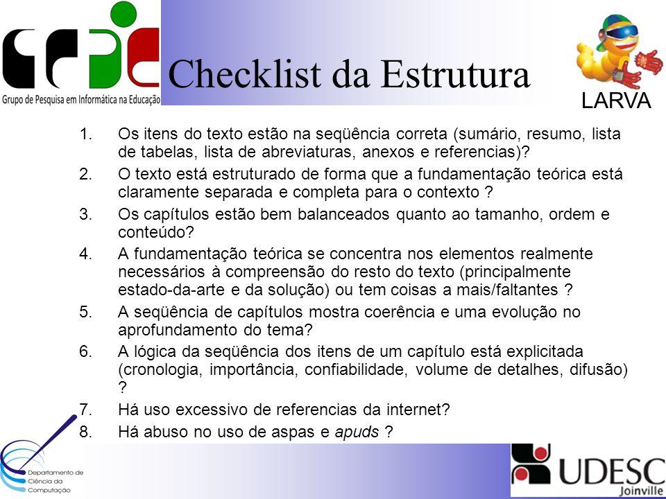 LARVA Checklist da Estrutura 1.Os itens do texto estão na seqüência correta (sumário, resumo, lista de tabelas, lista de abreviaturas, anexos e referencias).