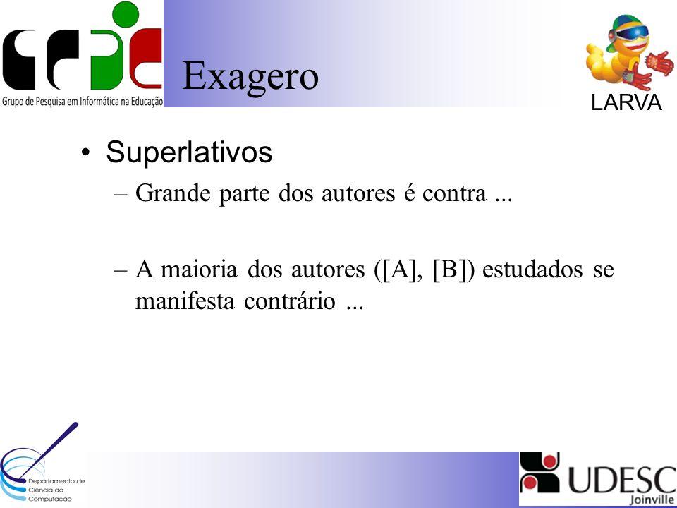 LARVA Exagero Superlativos –Grande parte dos autores é contra... –A maioria dos autores ([A], [B]) estudados se manifesta contrário...