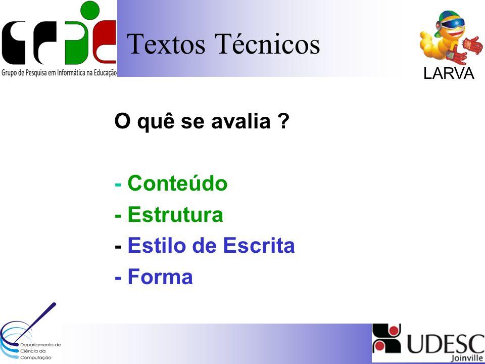 LARVA O quê se avalia ? - Conteúdo - Estrutura - Estilo de Escrita - Forma Textos Técnicos